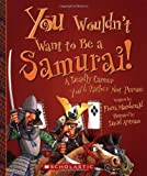 img - for You Wouldn't Want to Be a Samurai!: A Deadly Career You'd Rather Not Pursue book / textbook / text book