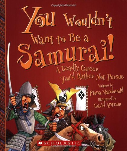Download You Wouldn't Want to Be a Samurai!: A Deadly Career You'd Rather Not Pursue ebook