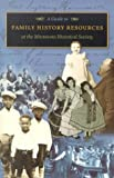 A Guide to Family History Resources at the Minnesota Historical Society, Minnesota Historical Society, 0873514696