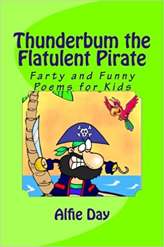 Thunderbum the Flatulent Pirate: Farty and Funny Poems for