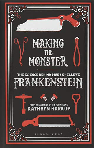 Making the Monster: The Science Behind Mary Shelley's Frankenstein (Bloomsbury Sigma)
