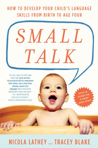Small Talk: How to Develop Your Child's Language Skills from Birth to Age Four by The Experiment