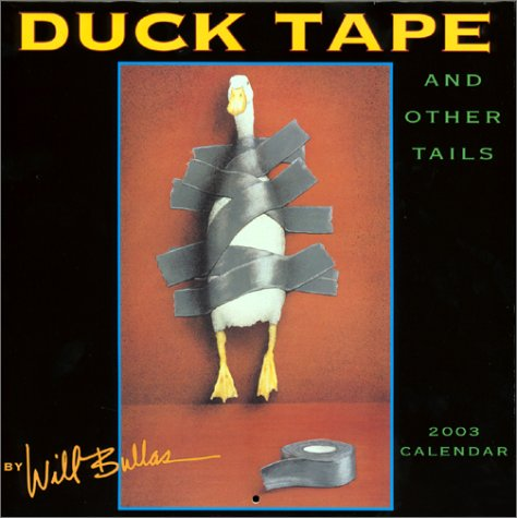 Duck Tape and Other Tails 2003 Calendar (Will Bullas Ducks)