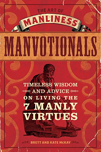 The Art Of Manliness Manvotionals Timeless Wisdom And Advice On