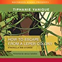 How to Escape from a Leper Colony Audiobook by Tiphanie Yanique Narrated by Robin Miles, Dion Graham, Andrew Garman