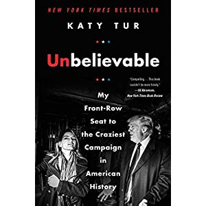Ratings and reviews for Unbelievable: My Front-Row Seat to the Craziest Campaign in American History