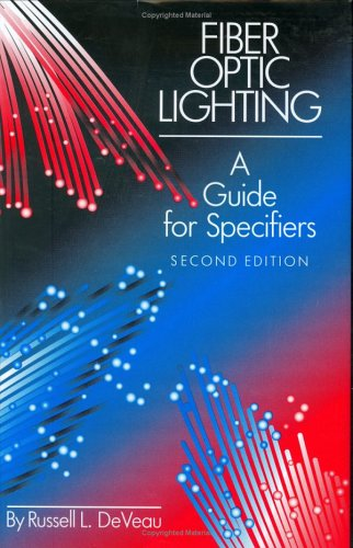 Fiber Optic Lighting: A Guide for Specifiers, Second Edition