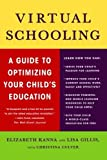 img - for Virtual Schooling: A Guide to Optimizing Your Child's Education by Elizabeth Kanna Lisa Gillis Christina Culver (2009-06-09) Paperback book / textbook / text book