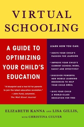 Virtual Schooling: A Guide to Optimizing Your Child's Education by Elizabeth Kanna Lisa Gillis Christina Culver (2009-06-09) Paperback PDF