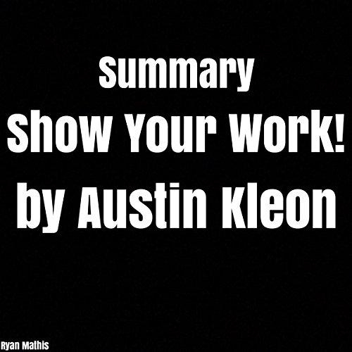 Summary: Show Your Work! by Austin Kleon