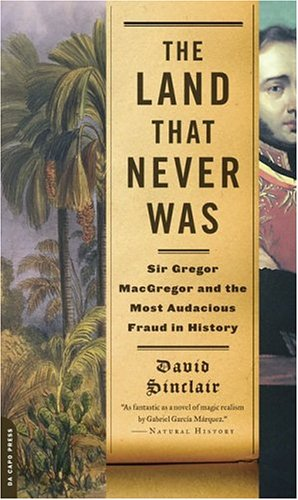 Read Online The Land That Never Was: Sir Gregor Macgregor and the Most Audacious Fraud in History PDF