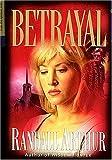 Betrayal, Randall Arthur, 0849937388