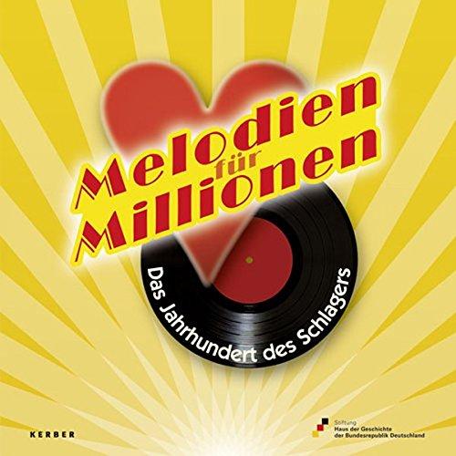Melodien für Millionen: Das Jahrhundert des Schlagers