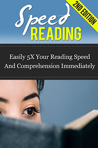 Speed Reading: Easily 5X Your Reading Speed And Comprehension Immediately (speed reading, learning to read, how to set goals, goal success, reading comprehension, ... free, super reader) (English Edition)