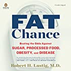 Fat Chance: Beating the Odds Against Sugar, Processed Food, Obesity, and Disease Hörbuch von Robert H. Lustig Gesprochen von: Jonathan Todd Ross