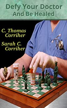 Defy Your Doctor and Be Healed by [Corriher, C. Thomas, Corriher, Sarah Cain]