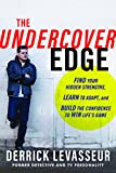 The Undercover Edge: Find Your Hidden Strengths, Learn to Adapt, and Build the Confidence to Win Lifes Game