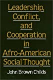 Leadership, Conflict, and Cooperation in Afro-American Social Thought, Childs, John B., 0877225818