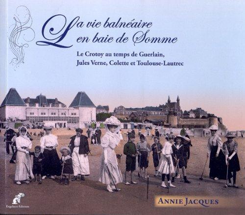 """""""la vie balnéaire en baie de Somme ; le Crotoy au temps de Guerlain, Jules Verne, Colette et Toulouse-Lautrec"""""""