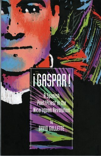 Gaspar!: A Spanish Poet/Priest in the Nicaraguan Revolution (English and Spanish Edition) by Brand: Bilingual Pr (Bilrp)