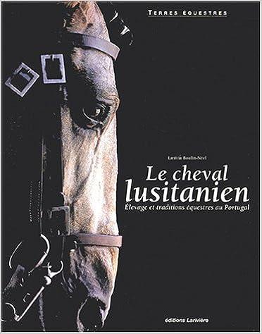 Le cheval lusitanien : Elevage et traditions équestres au Portugal pdf, epub