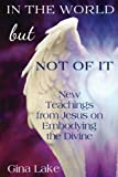 img - for In the World but Not of It: New Teachings from Jesus on Embodying the Divine book / textbook / text book