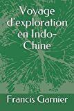 Voyage d'exploration en Indo-Chine (French Edition)