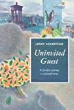 Uninvited Guest - Family's Journey into Schizophrenia