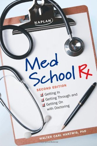 Med School Rx: Getting In, Getting Through, and Getting On with Doctoring by Walter C. Hartwig (2011-05-03)