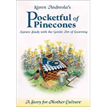 Karen Andreola's Pocketful of Pinecones: Nature Study with the Gentle Art of Learning: A Story for Motherculture by Karen Andreola (1-Oct-2002) Paperback