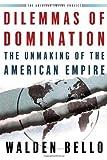 Dilemmas of Domination, Walden Bello and Tom Engelhardt, 0805074023