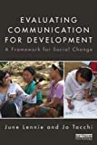 Evaluating Communication for Development : A Framework for Social Change, Lennie, June and Tacchi, Jo, 0415522595