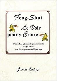 Feng-Shui : Le voir pour y Croire par Jampa Ludrup