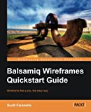 Balsamiq Wireframes Quickstart Guide, Scott Faranello, 1849693528