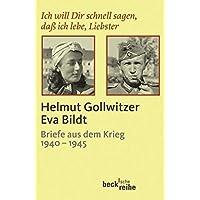 Ich will Dir schnell sagen, daß ich lebe, Liebster: Helmut Gollwitzer - Eva Bildt. Briefe aus dem Krieg 1940-1945