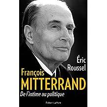 François Mitterrand: De l'intime au politique