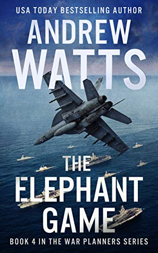 The Elephant Game (The War Planners Book 4) by [Watts, Andrew]