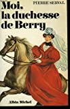 img - for Moi, la duchesse de Berry book / textbook / text book