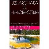 LES ARCHAEA & HALOBACTERIA: Les archéobactéries ou archées ou archaea (du grec archaios, ancien et backterion, bâton) (French Edition)