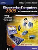 Discovering Computers 2005 : A Gateway to Information, Complete, Shelly, Gary B. and Cashman, Thomas J., 0619255250