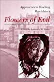 Approaches to Teaching Baudelaire's Flowers of Evil, Porter, Laurence M., 0873527526