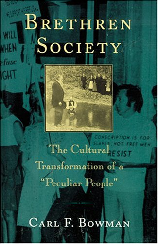 "Brethren Society: The Cultural Transformation of a ""Peculiar People"" (Center Books in Anabaptist Studies)"