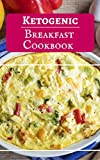 Ketogenic Breakfast Cookbook: Delicious Ketogenic Breakfast Recipes For Burning Fat (Low Carb High Fat Cookbook Book 1) by Jen Walker