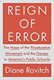 Image of Reign of Error: The Hoax of the Privatization Movement and the Danger to America's Public Schools