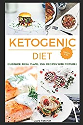 Ketogenic Diet Weight Loss Recipes (150+), Meal Plans (for 12 Weeks), Guidance; The Most Complete Keto Diet & Cookbook