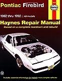 Pontiac Firebird: 1982 thru 1992 (Haynes Repair Manual)