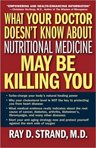 Book What Your Doctor Doesn't Know About Nutritional Medicine May Be Killing You by Ray D. Strand (2007-05-15)