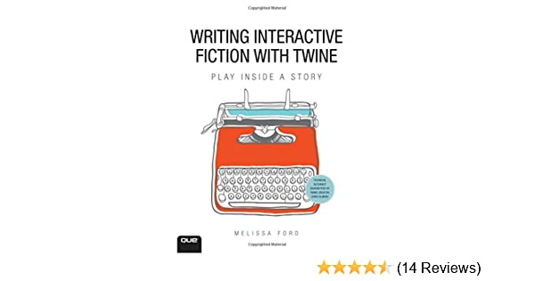 Writing Interactive Fiction with Twine: 9780789756640