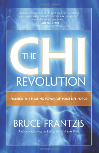 The CHI Revolution: Harnessing the Healing Power of Your Life Force