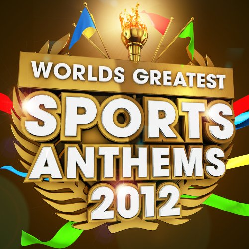 Worlds Greatest Sports Anthems 2012 - The Only Sports Themes album you'll ever need (Deluxe Version) (Best Pump Up Music Playlist)